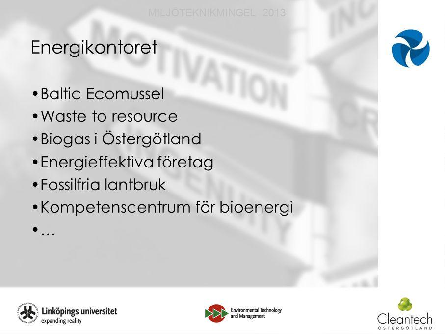 9 MILJÖTEKNIKMINGEL 2013 Energikontoret Baltic Ecomussel Waste to resource Biogas i Östergötland Energieffektiva företag Fossilfria lantbruk Kompetenscentrum för bioenergi …