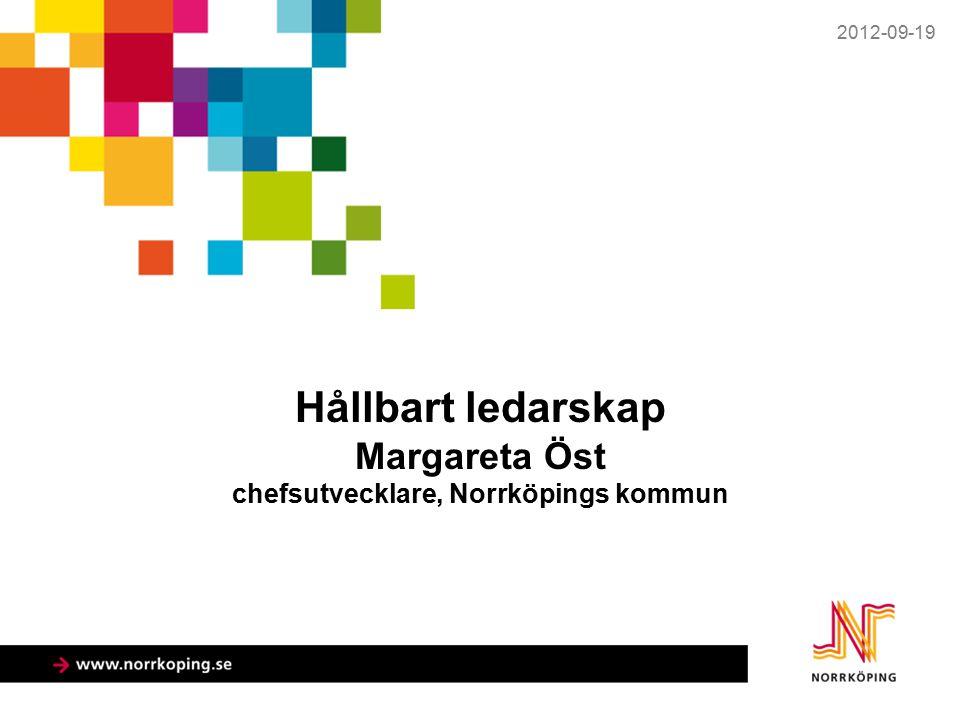 Hållbart ledarskap Margareta Öst chefsutvecklare, Norrköpings kommun 2012-09-19