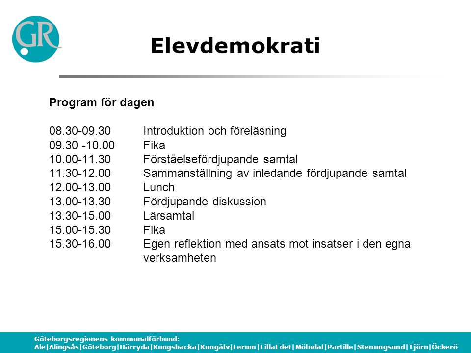 Göteborgsregionens kommunalförbund: Ale|Alingsås|Göteborg|Härryda|Kungsbacka|Kungälv|Lerum|LillaEdet|Mölndal|Partille|Stenungsund|Tjörn|Öckerö Elevdemokrati Tack.