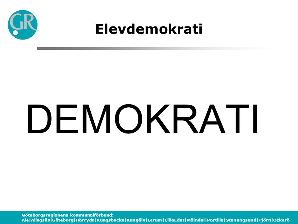 Göteborgsregionens kommunalförbund: Ale|Alingsås|Göteborg|Härryda|Kungsbacka|Kungälv|Lerum|LillaEdet|Mölndal|Partille|Stenungsund|Tjörn|Öckerö Elevdemokrati INFLYTANDE