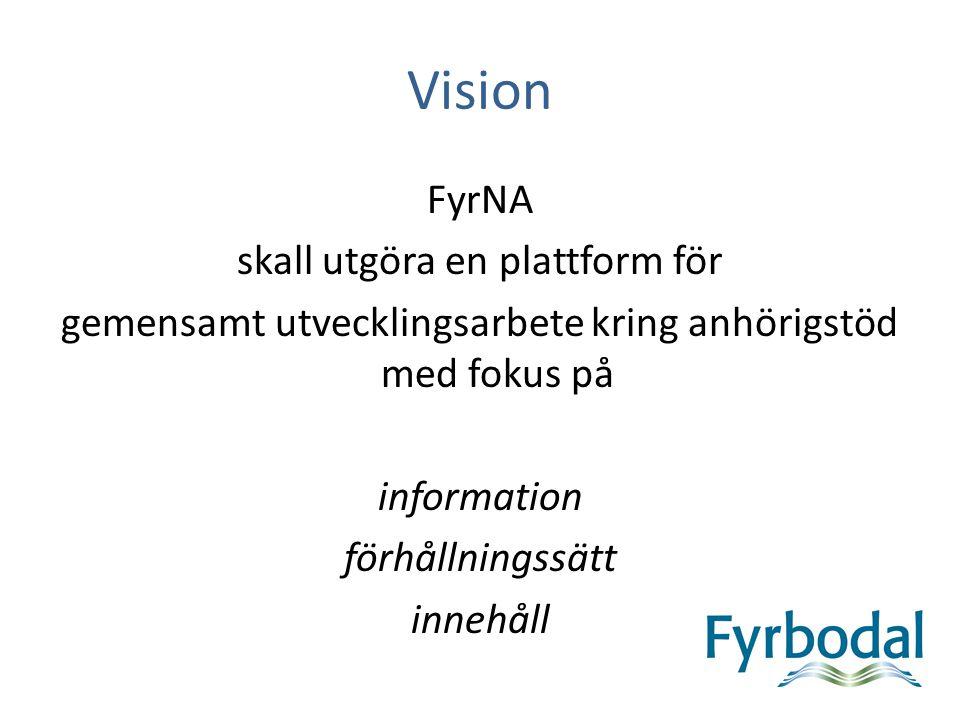 Vision FyrNA skall utgöra en plattform för gemensamt utvecklingsarbete kring anhörigstöd med fokus på information förhållningssätt innehåll