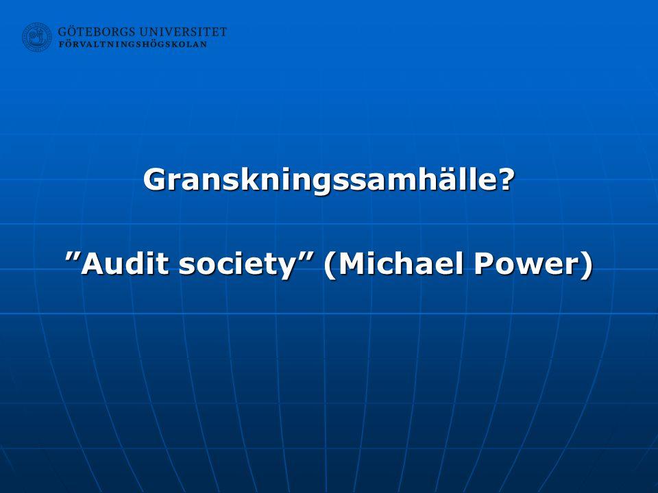"""Granskningssamhälle? """"Audit society"""" (Michael Power)"""