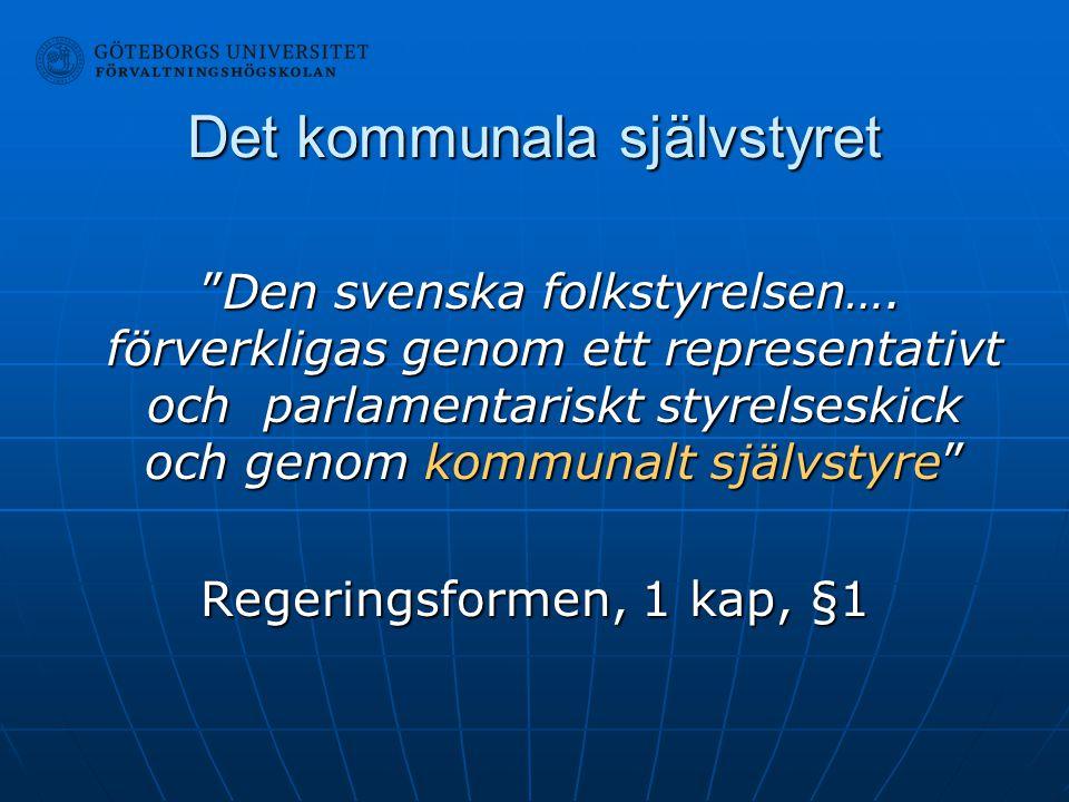 """Det kommunala självstyret """"Den svenska folkstyrelsen…. förverkligas genom ett representativt och parlamentariskt styrelseskick och genom kommunalt sjä"""