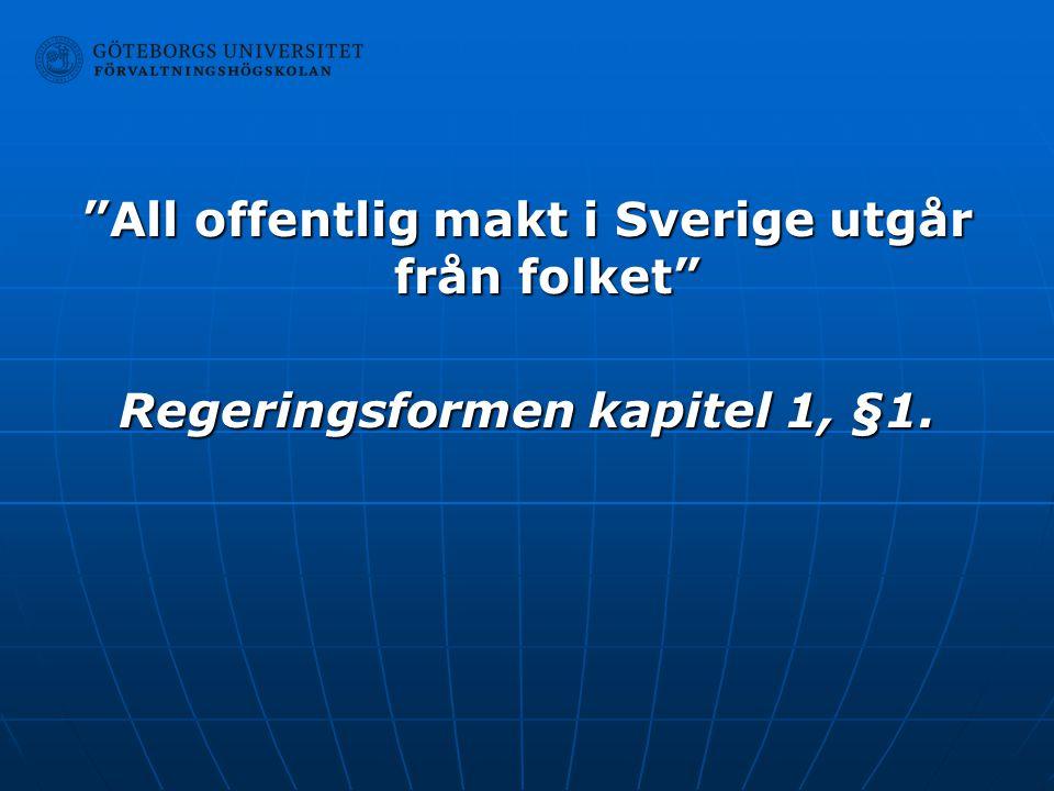 """""""All offentlig makt i Sverige utgår från folket"""" Regeringsformen kapitel 1, §1."""