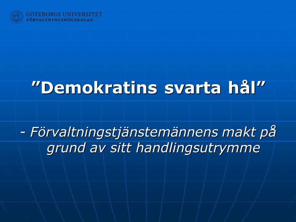 """""""Demokratins svarta hål"""" - Förvaltningstjänstemännens makt på grund av sitt handlingsutrymme"""