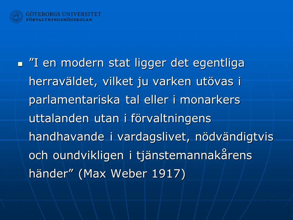 """""""I en modern stat ligger det egentliga herraväldet, vilket ju varken utövas i parlamentariska tal eller i monarkers uttalanden utan i förvaltningens h"""