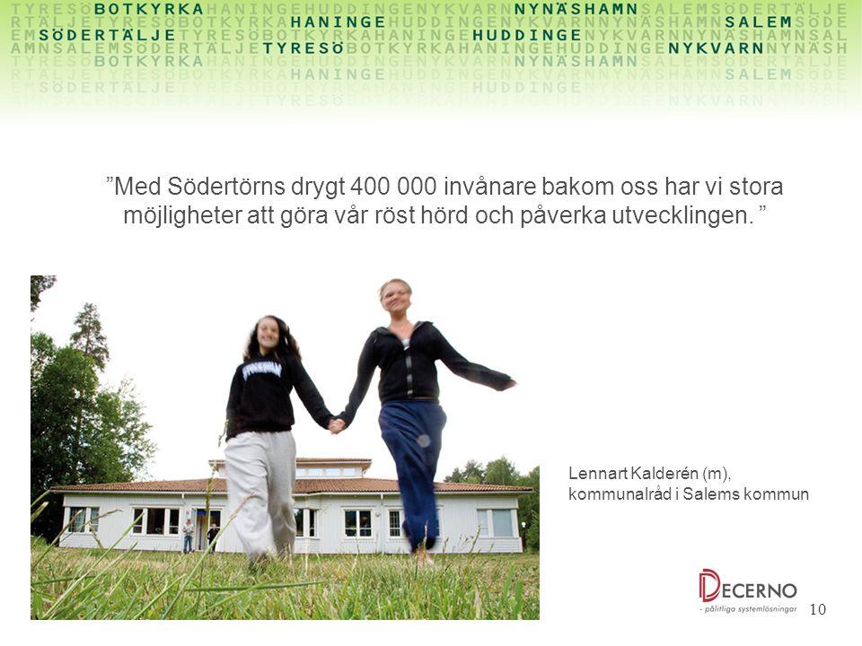 """10 """"Med Södertörns drygt 400 000 invånare bakom oss har vi stora möjligheter att göra vår röst hörd och påverka utvecklingen. """" Lennart Kalderén (m),"""