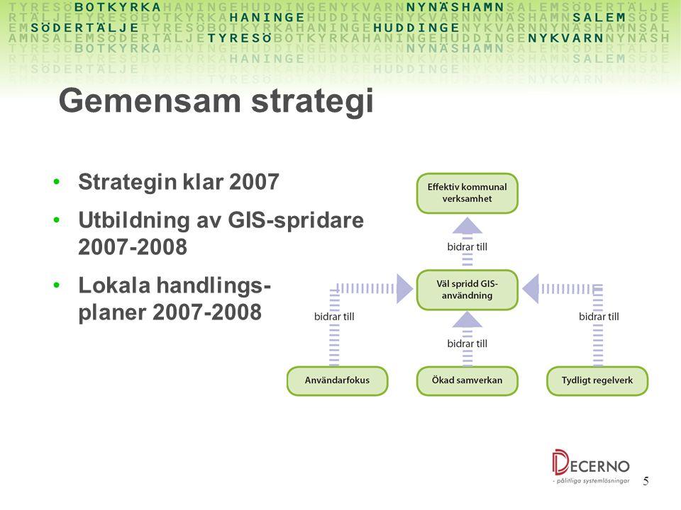 5 Gemensam strategi Strategin klar 2007 Utbildning av GIS-spridare 2007-2008 Lokala handlings- planer 2007-2008