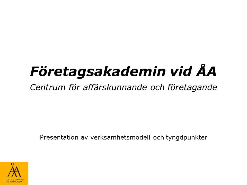 FÖRETAGSAKADEMIN VID ÅBO AKADEMI Målsättning för Företagsakademin Målsättningen är att Företagsakademin utvecklas till ett center för affärskunnande och företagande vid Åbo Akademi under åren 2008 - 9.