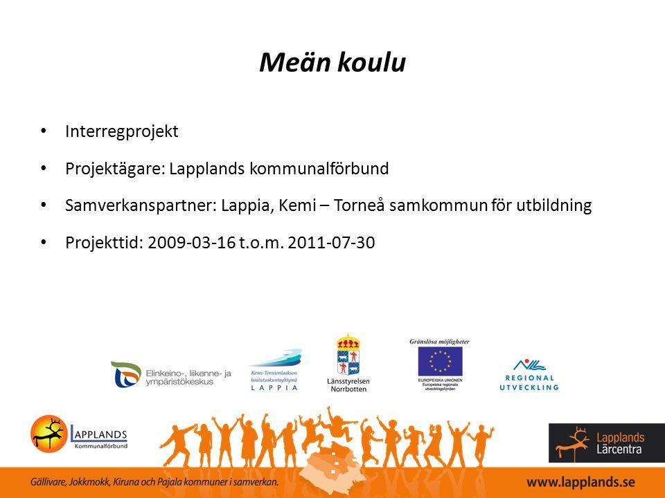 Meän koulu Interregprojekt Projektägare: Lapplands kommunalförbund Samverkanspartner: Lappia, Kemi – Torneå samkommun för utbildning Projekttid: 2009-