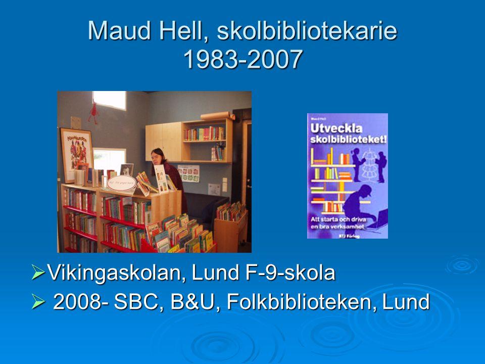 Maud Hell, skolbibliotekarie 1983-2007  Vikingaskolan, Lund F-9-skola  2008- SBC, B&U, Folkbiblioteken, Lund