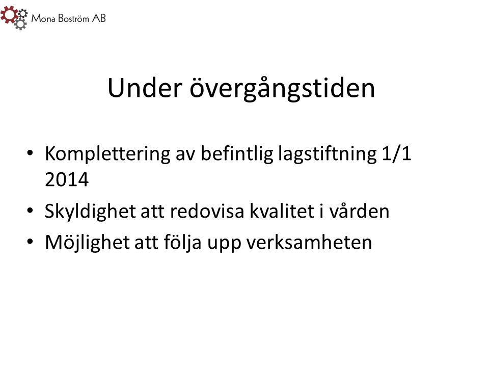 Under övergångstiden Komplettering av befintlig lagstiftning 1/1 2014 Skyldighet att redovisa kvalitet i vården Möjlighet att följa upp verksamheten