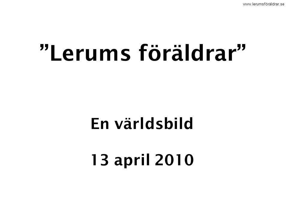 """www.lerumsföräldrar.se """"Lerums föräldrar"""" En världsbild 13 april 2010"""