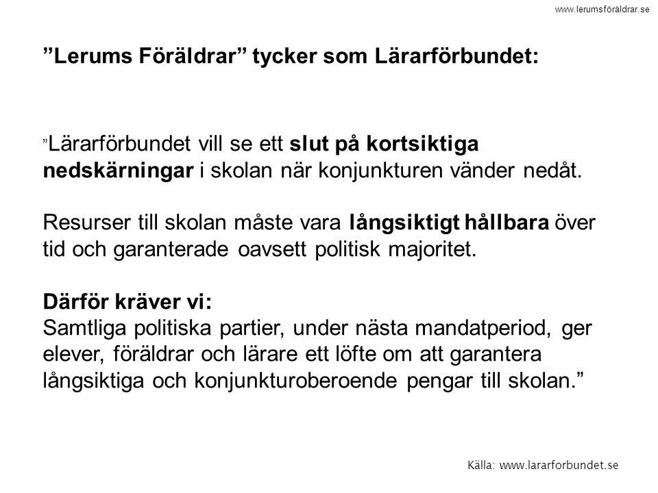 """www.lerumsföräldrar.se Källa: www.lararforbundet.se """"Lerums Föräldrar"""" tycker som Lärarförbundet: """" Lärarförbundet vill se ett slut på kortsiktiga ned"""