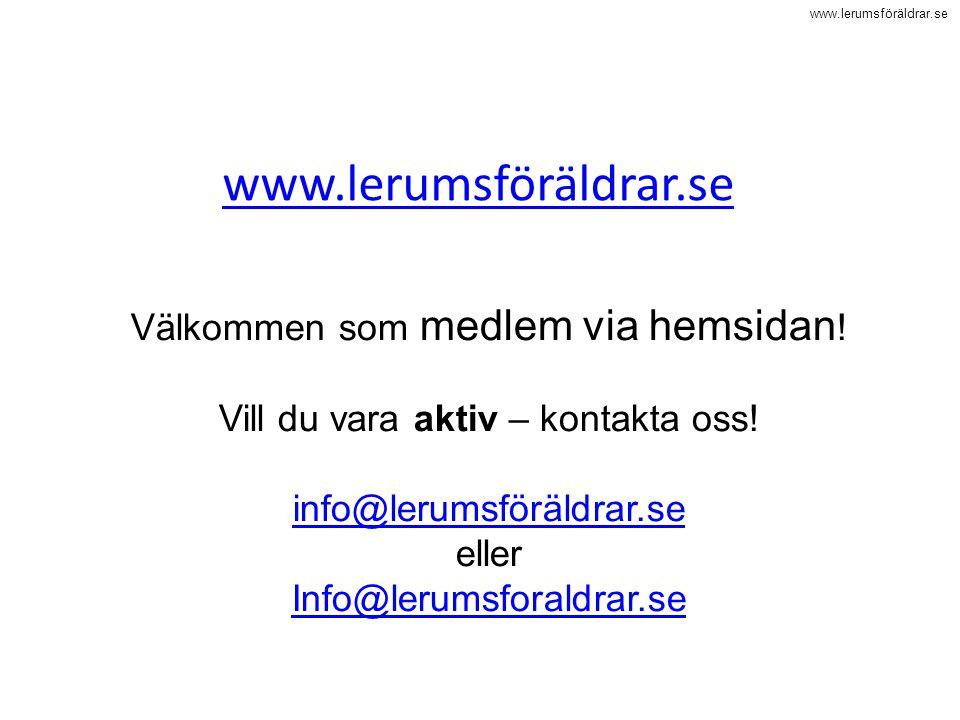 www.lerumsföräldrar.se Välkommen som medlem via hemsidan ! Vill du vara aktiv – kontakta oss! info@lerumsföräldrar.se eller Info@lerumsforaldrar.se