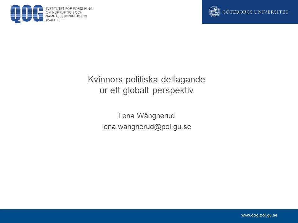 www.qog.pol.gu.se Några lärdomar: Index över jämställdhet bra men krävs eftertanke kring vad som inkluderas Tror man att kvinnors politiska deltagande (parlamentet men kan även gälla andra former av deltagande) kan ha betydelse för utfallet bland medborgarna ska detta inte vara med i måttet på jämställdhet i ett land Medvetenhet om fast track (Rwanda) eller incremental model (Sverige) bakom hög andel kvinnor i parlamentet Medvetenhet om förändringar över tid – helt olika bilder Sverige 1985 kontra Sverige 2006