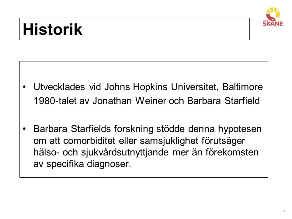 4 Historik Utvecklades vid Johns Hopkins Universitet, Baltimore 1980-talet av Jonathan Weiner och Barbara Starfield Barbara Starfields forskning stödd
