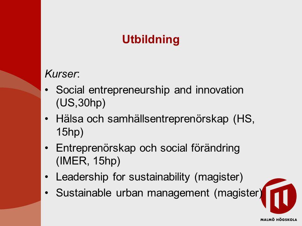 Utbildning Kurser: Social entrepreneurship and innovation (US,30hp) Hälsa och samhällsentreprenörskap (HS, 15hp) Entreprenörskap och social förändring