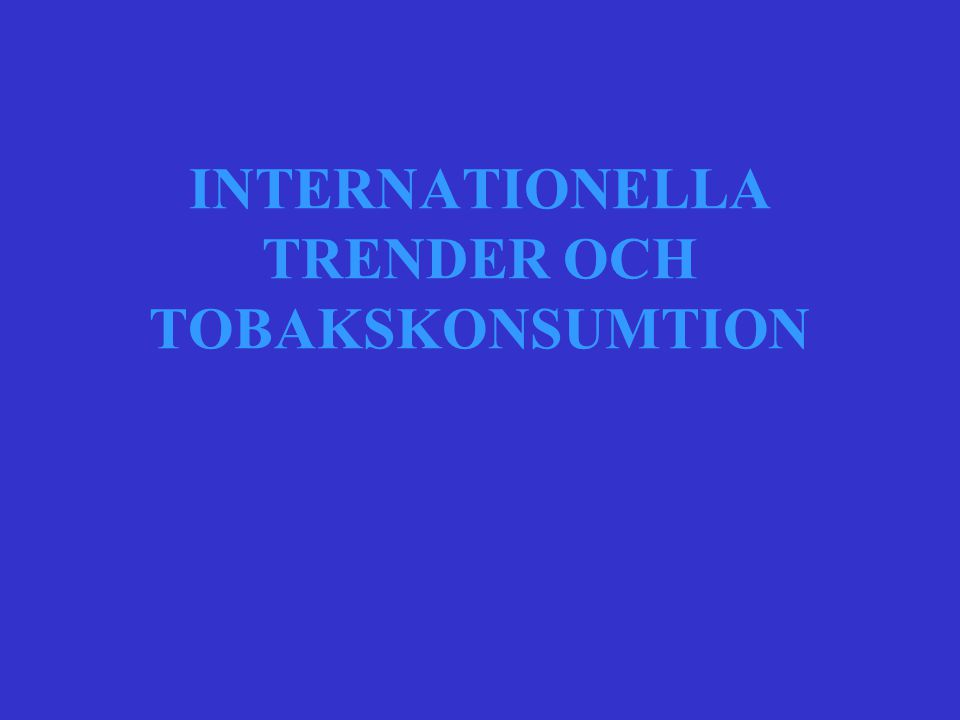 INTERNATIONELLA TRENDER OCH TOBAKSKONSUMTION