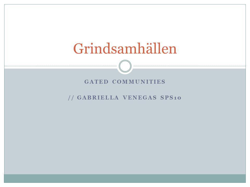 GATED COMMUNITIES // GABRIELLA VENEGAS SPS10 Grindsamhällen