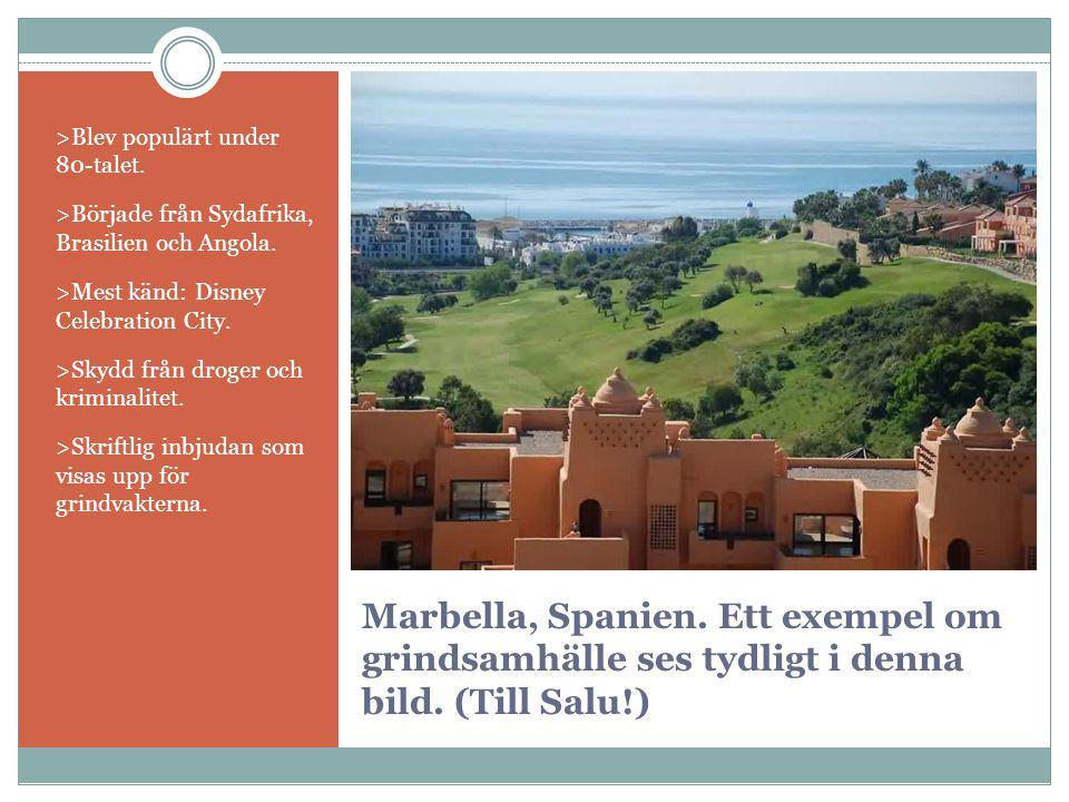 Marbella, Spanien. Ett exempel om grindsamhälle ses tydligt i denna bild. (Till Salu!) >Blev populärt under 80-talet. >Började från Sydafrika, Brasili