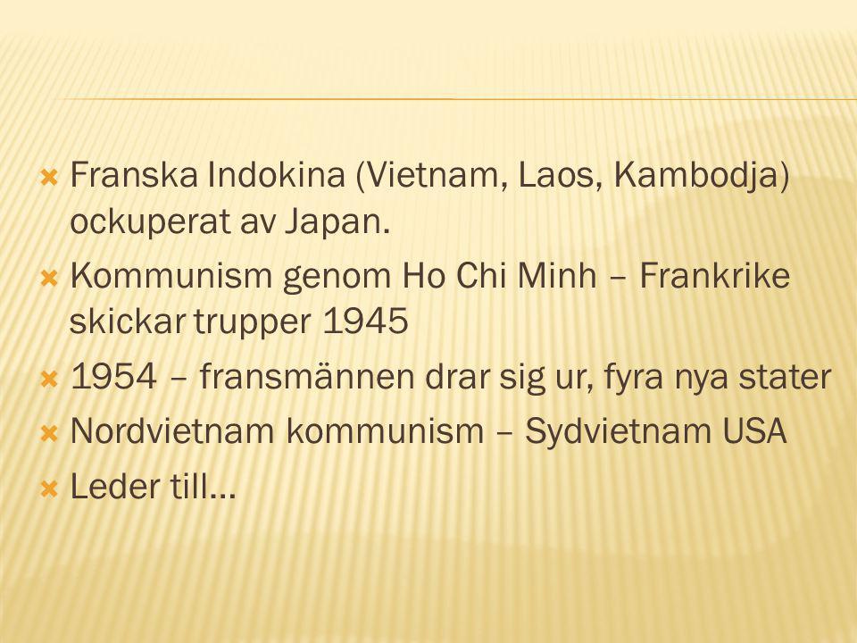  Franska Indokina (Vietnam, Laos, Kambodja) ockuperat av Japan.