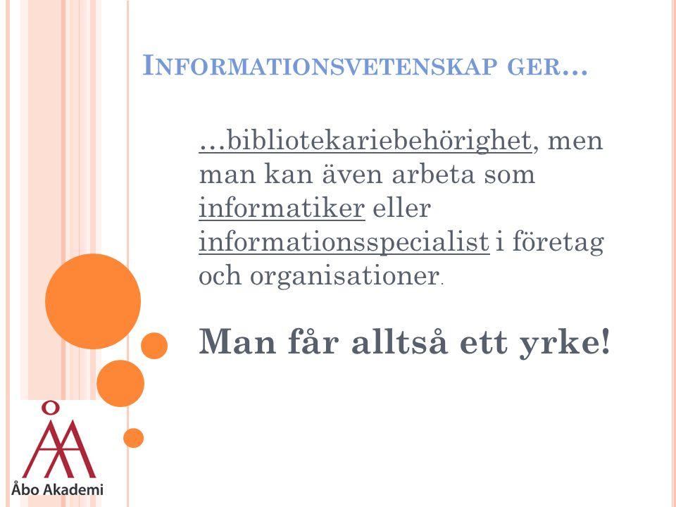 I NFORMATIONSVETENSKAP GER … …bibliotekariebehörighet, men man kan även arbeta som informatiker eller informationsspecialist i företag och organisationer.