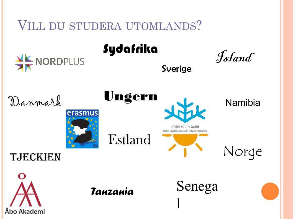 V ILL DU STUDERA UTOMLANDS ? Sverige Norge Danmark Island Senega l Sydafrika Tanzania Namibia Ungern Tjeckien Estland