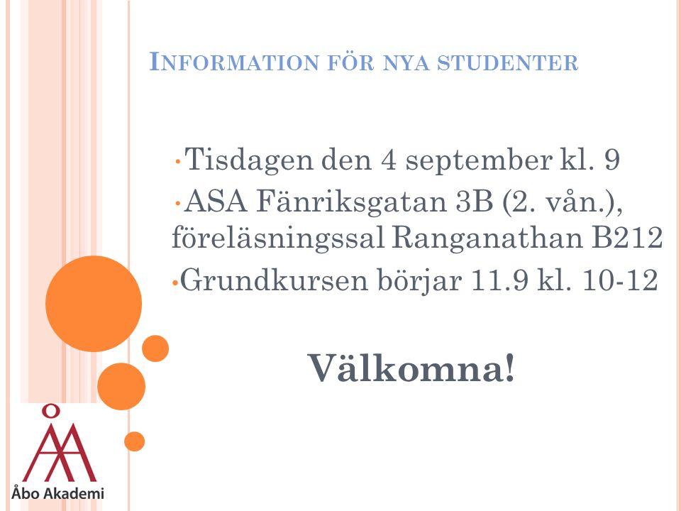 I NFORMATION FÖR NYA STUDENTER Tisdagen den 4 september kl. 9 ASA Fänriksgatan 3B (2. vån.), föreläsningssal Ranganathan B212 Grundkursen börjar 11.9