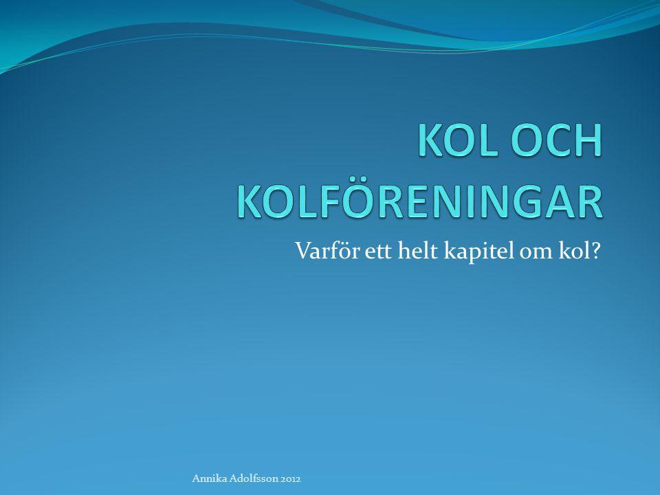 Varför ett helt kapitel om kol? Annika Adolfsson 2012