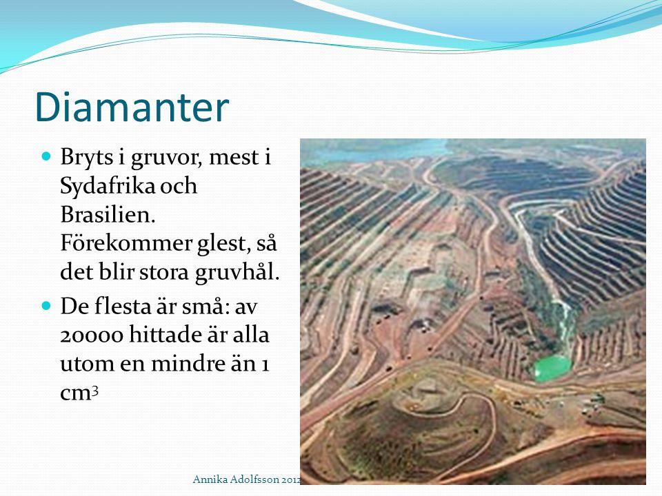 Diamanter Bryts i gruvor, mest i Sydafrika och Brasilien. Förekommer glest, så det blir stora gruvhål. De flesta är små: av 20000 hittade är alla utom