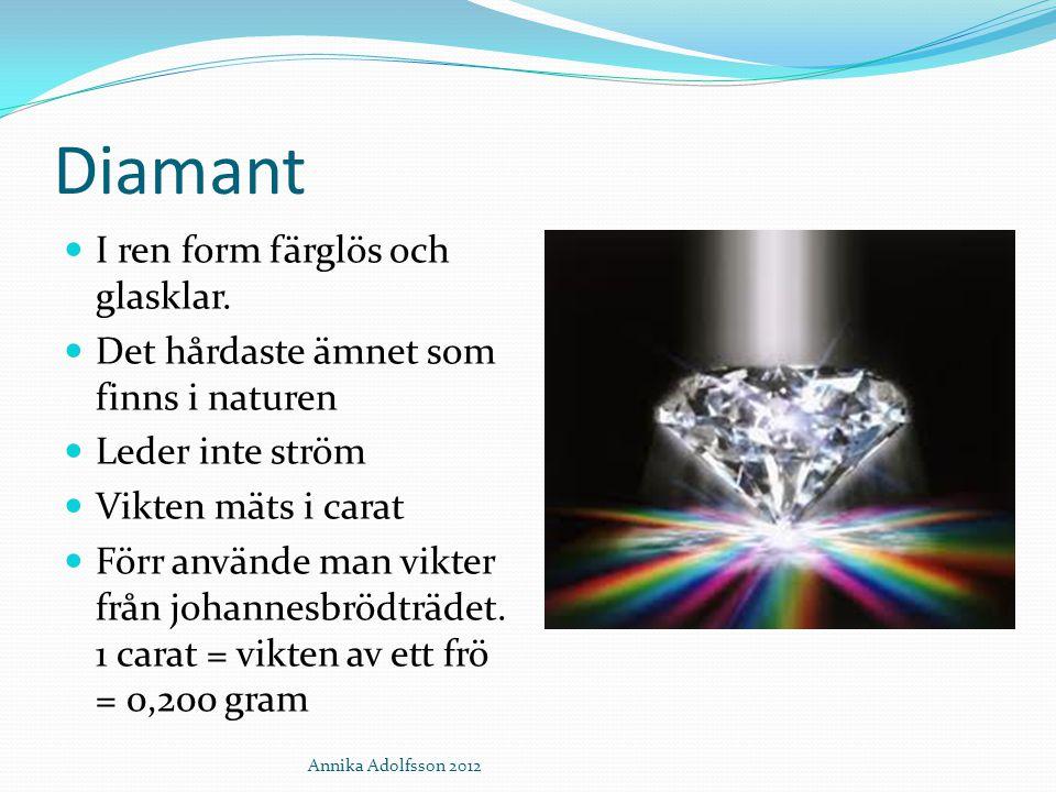 Diamant I ren form färglös och glasklar. Det hårdaste ämnet som finns i naturen Leder inte ström Vikten mäts i carat Förr använde man vikter från joha