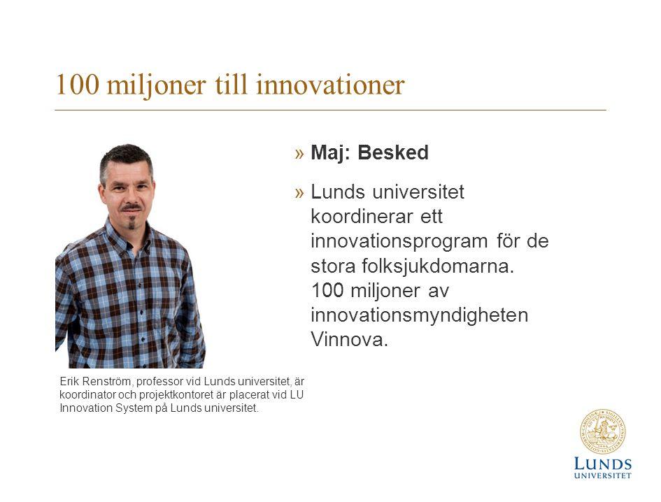100 miljoner till innovationer »Maj: Besked »Lunds universitet koordinerar ett innovationsprogram för de stora folksjukdomarna.