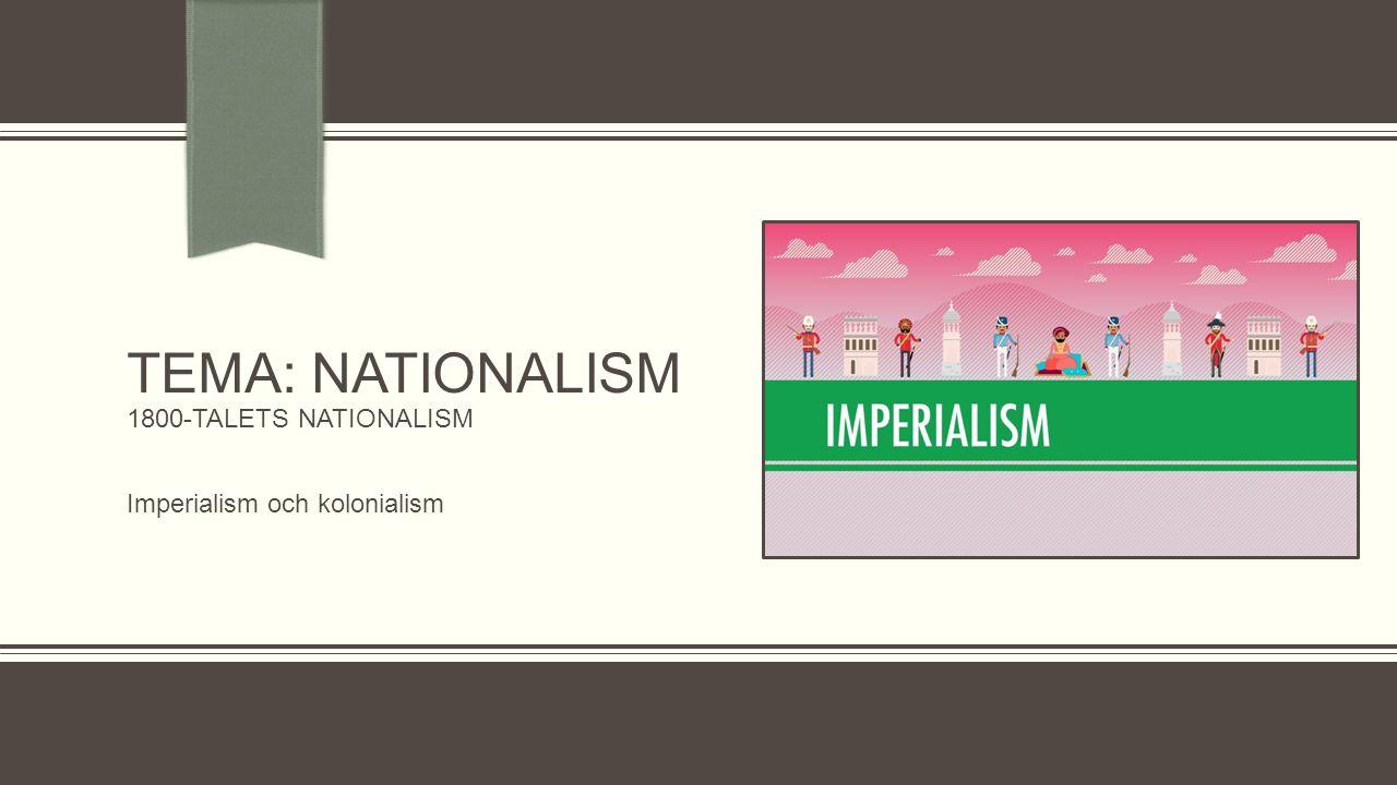 Introduktion till 1800-talets nationalism, imperialism och kolonialism  Tiden efter Napoleonkrigets slut 1815 fram tills första världskriget 1914 kännetecknas ofta som nationalismens och imperialismens tidsålder  Statsnationalismen kännetecknade den amerikanska revolutionen och etnonationalism uppenbarade sig under den franska revolutionen  Nationalismen i kombination med den växande europeiska imperialismen resulterade i en explosiv kolonisering