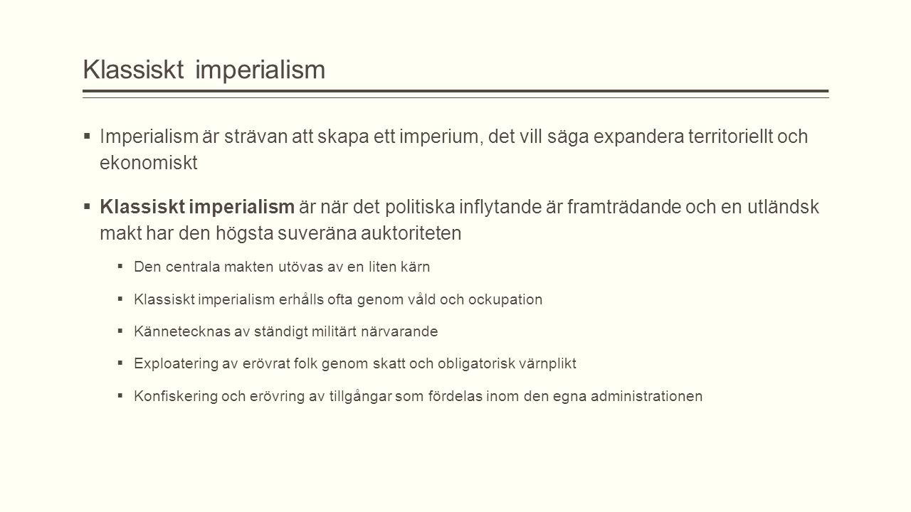 Modern imperialism  Modern imperialism syftar på territoriell och ekonomisk expansion  Många menar att modern imperialism var början till globaliseringen  Behövde inte inkludera våld eller militärt närvarande – förhandlingar med lokala ledare  Teknologisk och industriell avancering (hjälp) blev metod för modern imperialism  Europeiska länderna planterade ekonomiska rötter genom att starta företag i andra länder