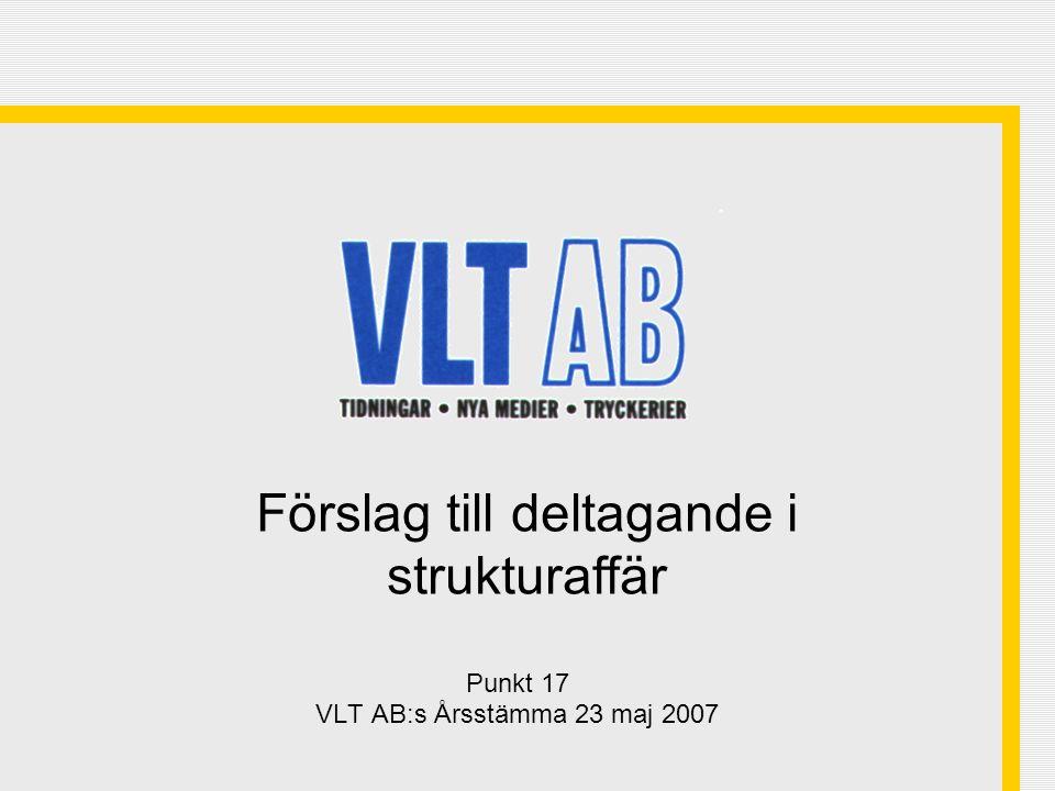 Punkt 17 VLT AB:s Årsstämma 23 maj 2007 Förslag till deltagande i strukturaffär