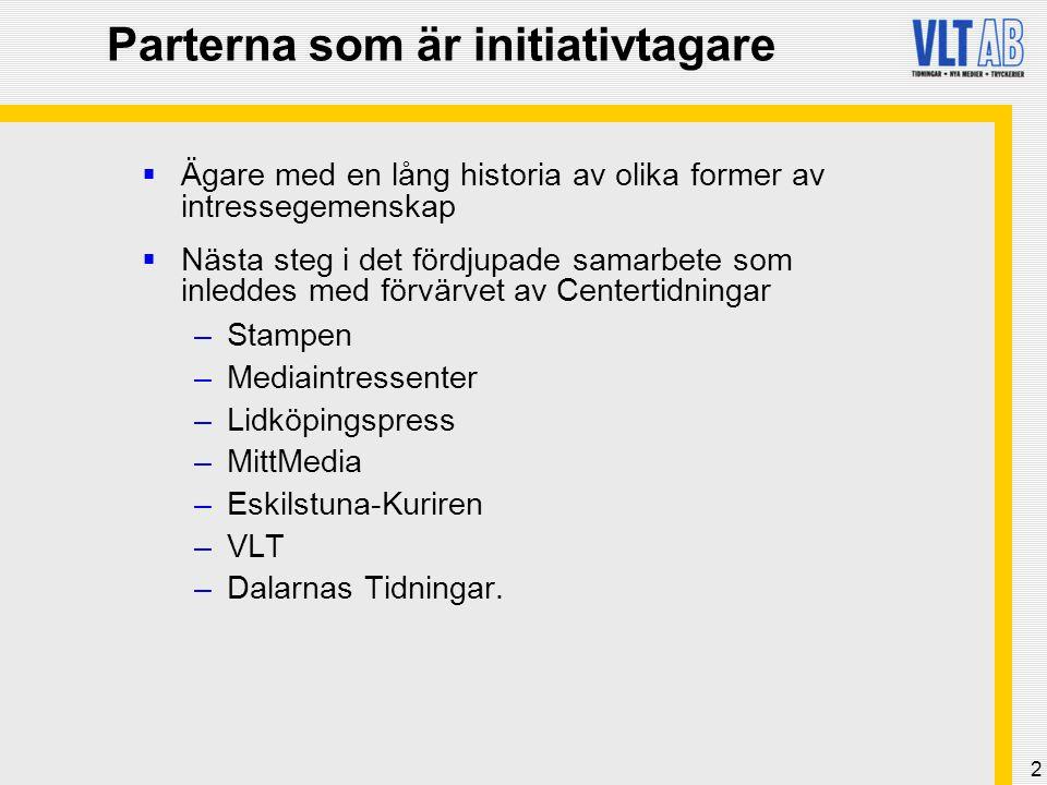 2 Parterna som är initiativtagare  Ägare med en lång historia av olika former av intressegemenskap  Nästa steg i det fördjupade samarbete som inleddes med förvärvet av Centertidningar –Stampen –Mediaintressenter –Lidköpingspress –MittMedia –Eskilstuna-Kuriren –VLT –Dalarnas Tidningar.