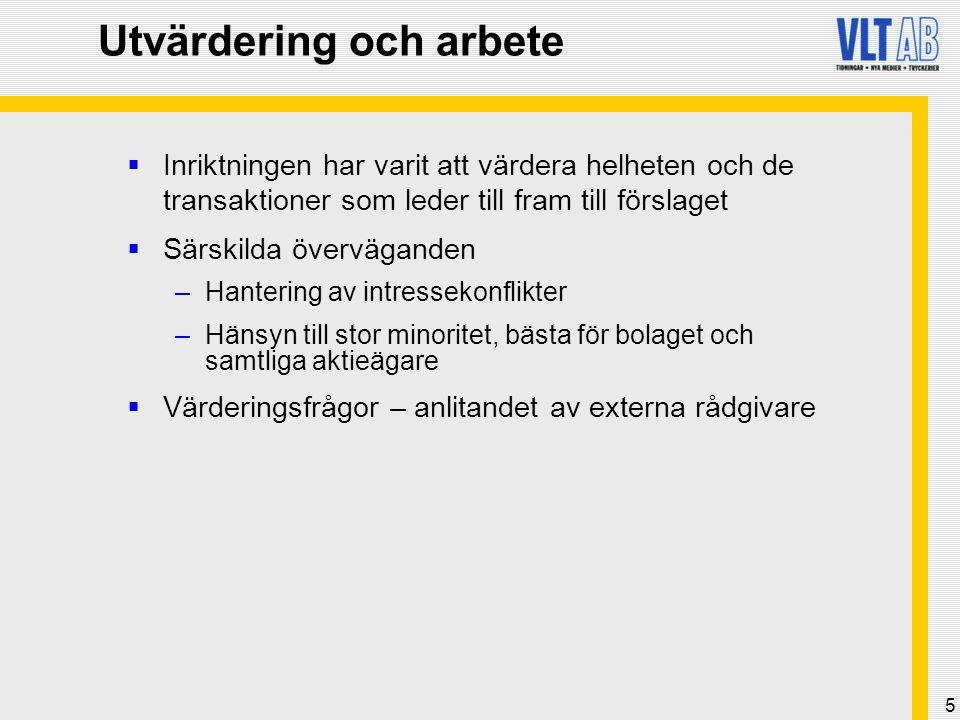 5 Utvärdering och arbete  Inriktningen har varit att värdera helheten och de transaktioner som leder till fram till förslaget  Särskilda överväganden –Hantering av intressekonflikter –Hänsyn till stor minoritet, bästa för bolaget och samtliga aktieägare  Värderingsfrågor – anlitandet av externa rådgivare