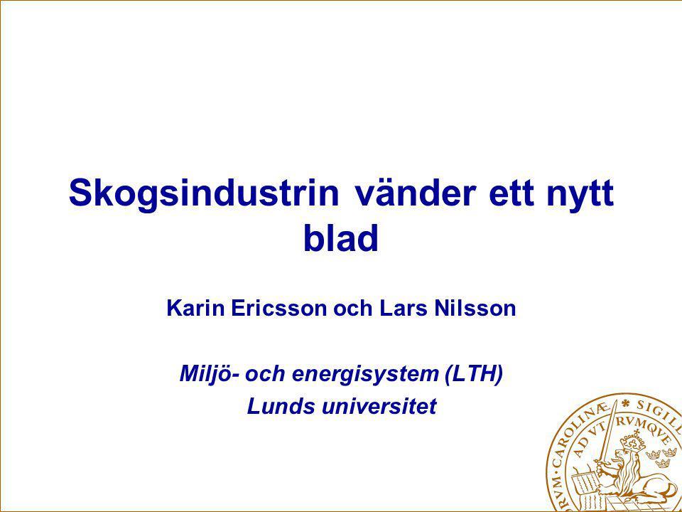 Skogsindustrin vänder ett nytt blad Karin Ericsson och Lars Nilsson Miljö- och energisystem (LTH) Lunds universitet