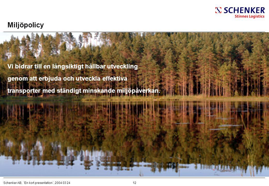 12Schenker AB, ´En kort presentation´, 2004 03 24 Miljöpolicy Vi bidrar till en långsiktigt hållbar utveckling genom att erbjuda och utveckla effektiv