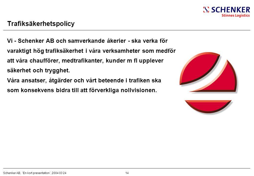14Schenker AB, ´En kort presentation´, 2004 03 24 Trafiksäkerhetspolicy Vi - Schenker AB och samverkande åkerier - ska verka för varaktigt hög trafiks