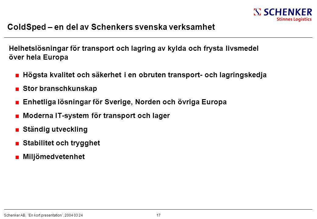 17Schenker AB, ´En kort presentation´, 2004 03 24 ColdSped – en del av Schenkers svenska verksamhet Helhetslösningar för transport och lagring av kyld