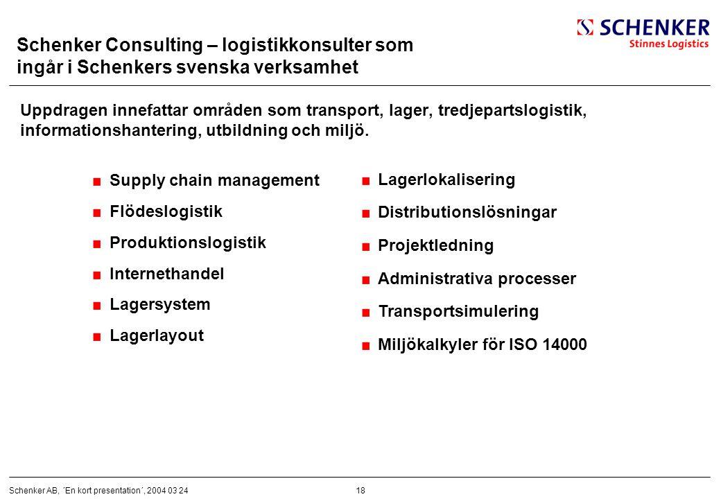 18Schenker AB, ´En kort presentation´, 2004 03 24 Schenker Consulting – logistikkonsulter som ingår i Schenkers svenska verksamhet Uppdragen innefatta
