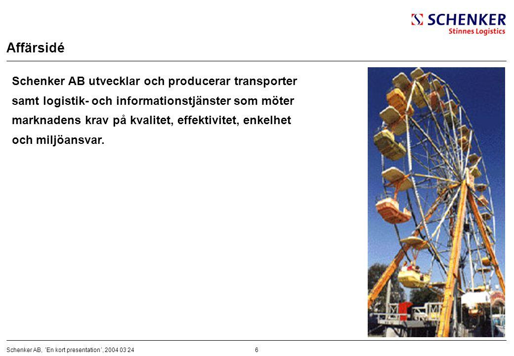 6Schenker AB, ´En kort presentation´, 2004 03 24 Affärsidé Schenker AB utvecklar och producerar transporter samt logistik- och informationstjänster so