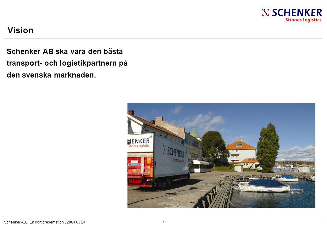 7Schenker AB, ´En kort presentation´, 2004 03 24 Vision Schenker AB ska vara den bästa transport- och logistikpartnern på den svenska marknaden.