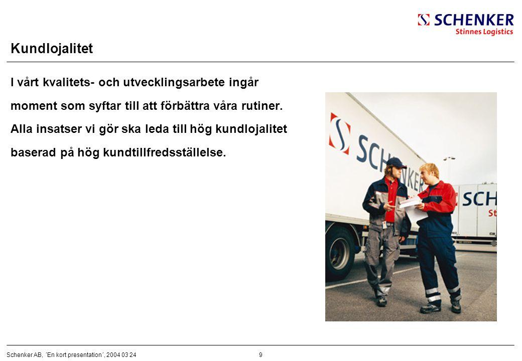 9Schenker AB, ´En kort presentation´, 2004 03 24 Kundlojalitet I vårt kvalitets- och utvecklingsarbete ingår moment som syftar till att förbättra våra