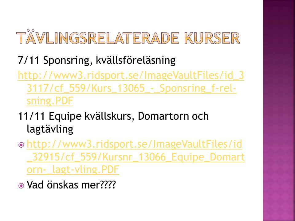 7/11 Sponsring, kvällsföreläsning http://www3.ridsport.se/ImageVaultFiles/id_3 3117/cf_559/Kurs_13065_-_Sponsring_f-rel- sning.PDF 11/11 Equipe kvälls