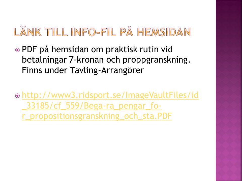  PDF på hemsidan om praktisk rutin vid betalningar 7-kronan och proppgranskning. Finns under Tävling-Arrangörer  http://www3.ridsport.se/ImageVaultF