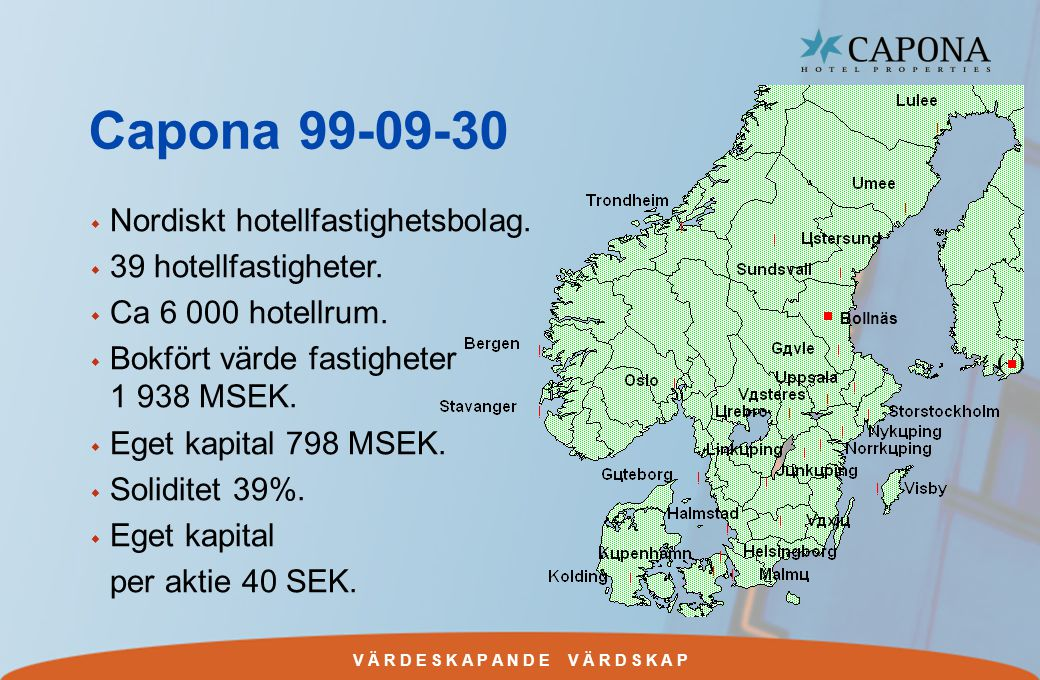 V Ä R D E S K A P A N D E V Ä R D S K A P Capona 99-09-30 w Nordiskt hotellfastighetsbolag.