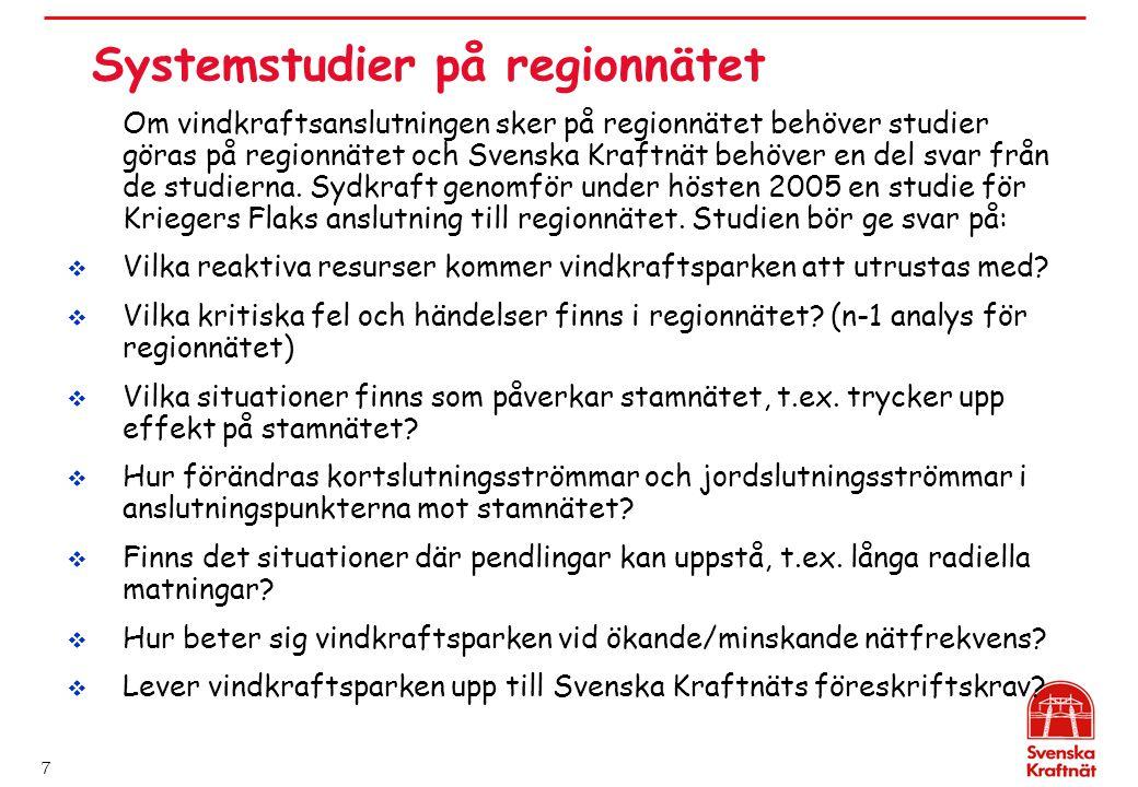 7 Systemstudier på regionnätet Om vindkraftsanslutningen sker på regionnätet behöver studier göras på regionnätet och Svenska Kraftnät behöver en del